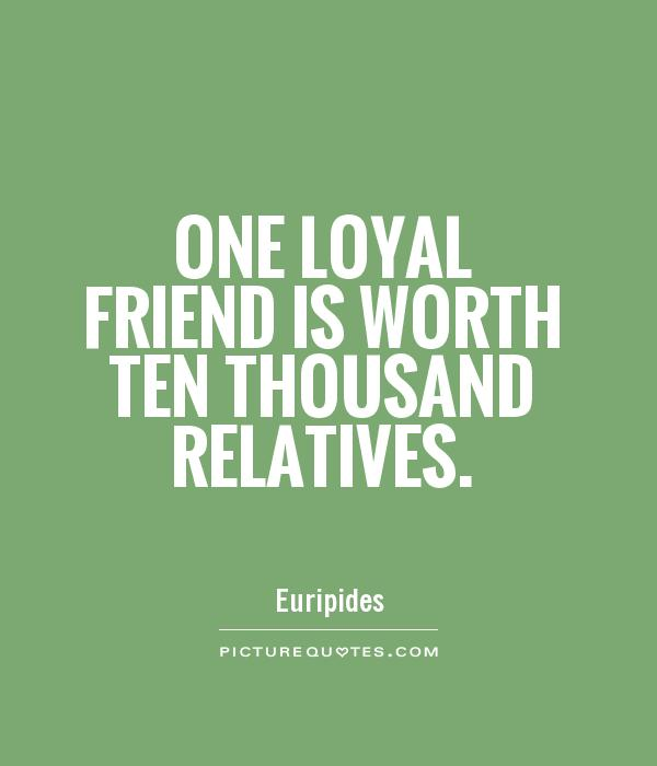 One Loyal Friend Is Worth Ten Thousand Relatives Picture Quote #1