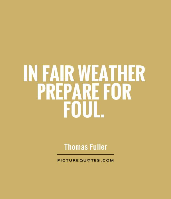 In fair weather prepare for foul Picture Quote #1