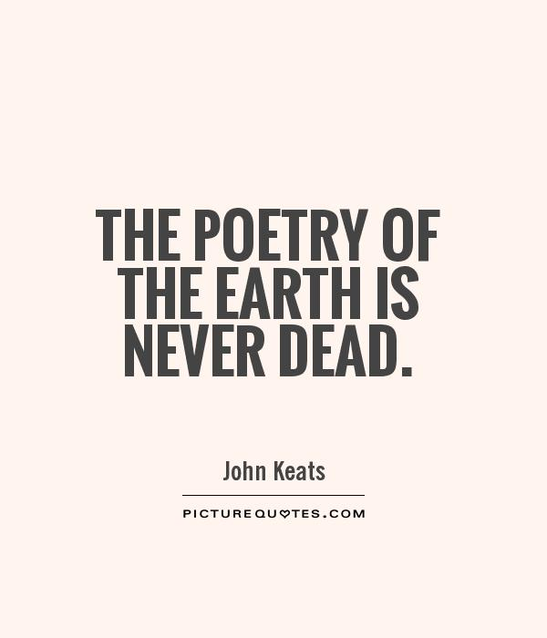 The poetry of the earth is never dead Picture Quote #1