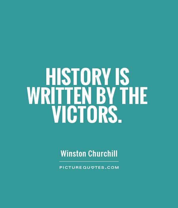 History is written by the victors Picture Quote #1