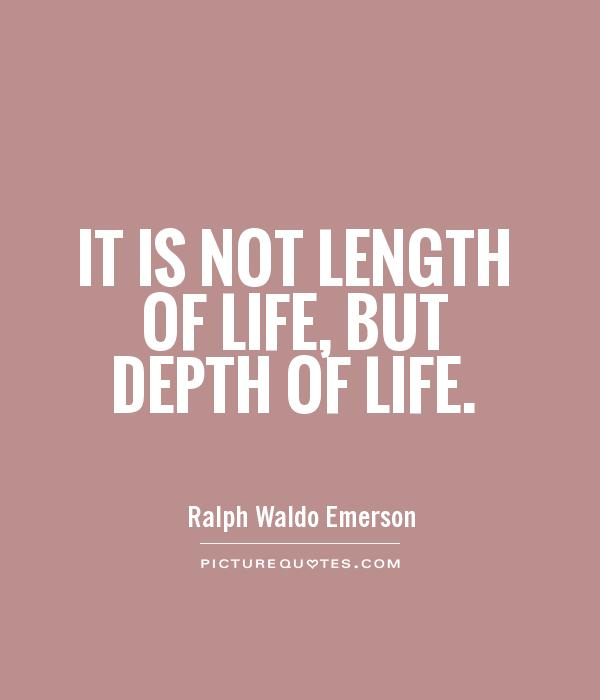 It is not length of life, but depth of life Picture Quote #1