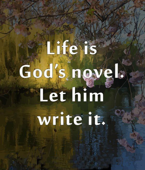 Life is God's novel, let him write it Picture Quote #1