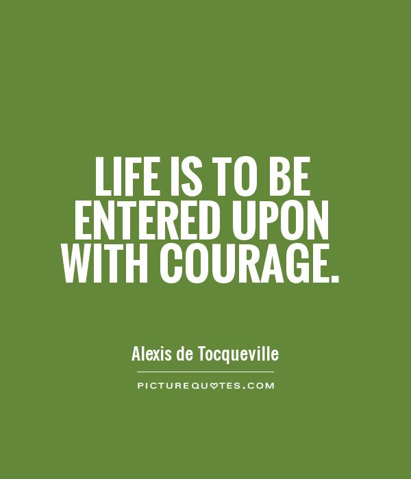 Life is to be entered upon with courage Picture Quote #1