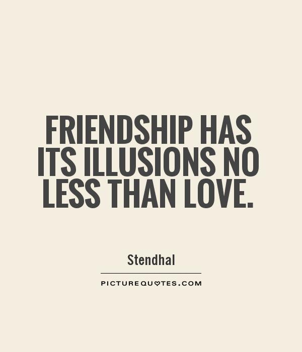 Friendship has its illusions no less than love Picture Quote #1