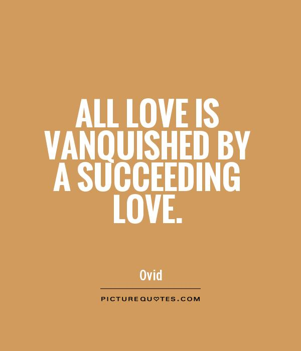 All love is vanquished by a succeeding love Picture Quote #1
