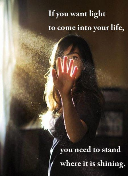If you want light to come into your life, you need to stand where it is shining Picture Quote #1
