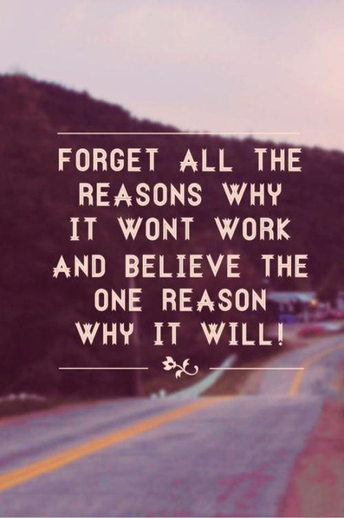 Forget all the reasons it won't work, and believe the one reason why it will Picture Quote #1