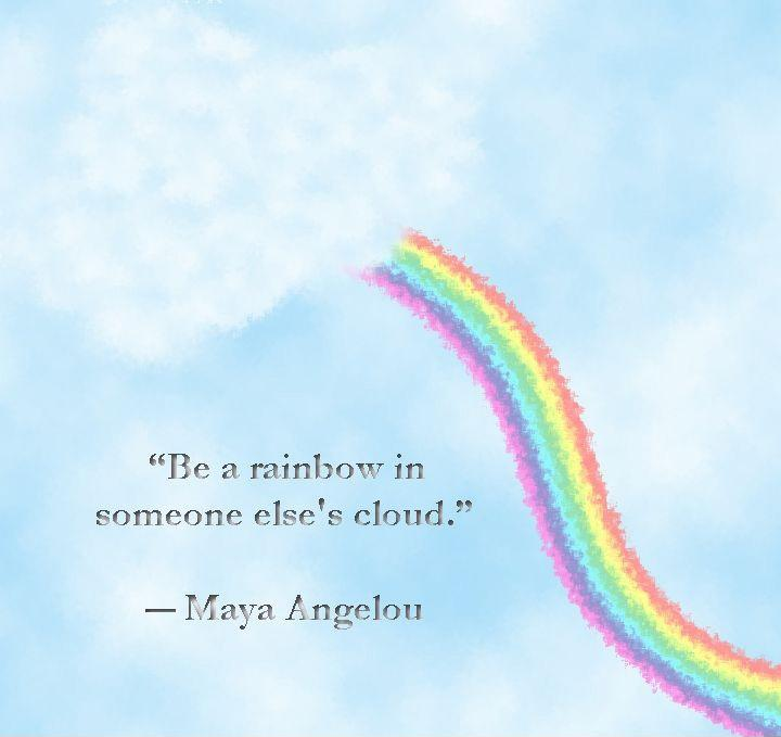 Be a rainbow in someone else's cloud Picture Quote #2