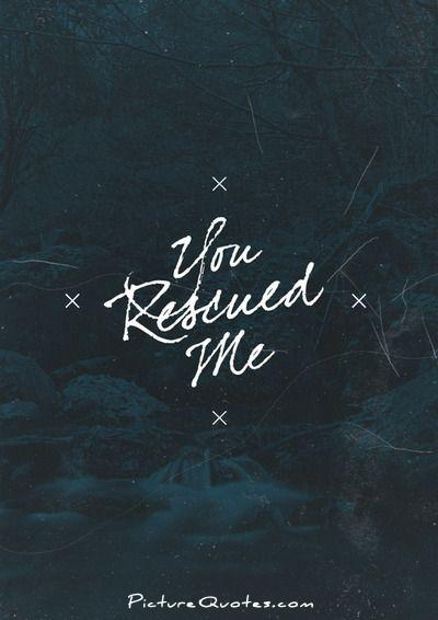 You rescued me Picture Quote #1