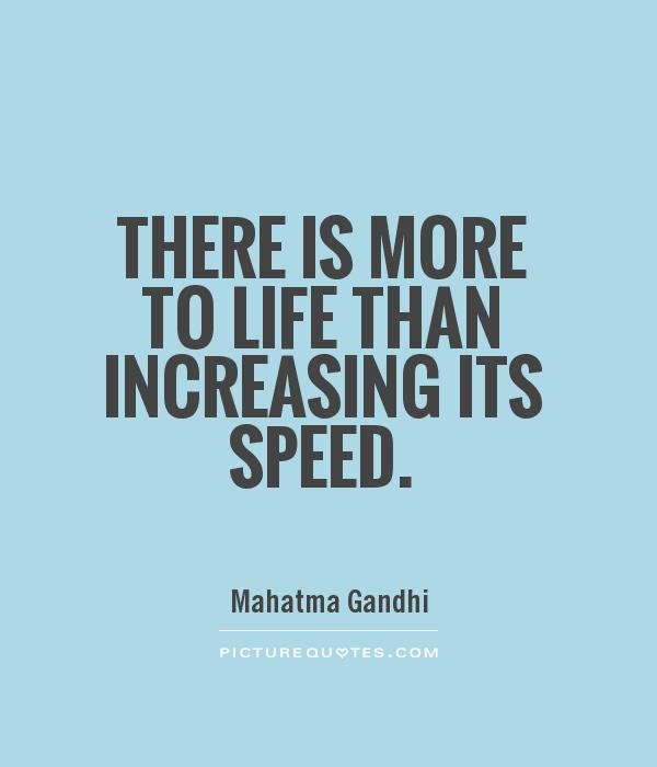 There is more to life than increasing its speed Picture Quote #1