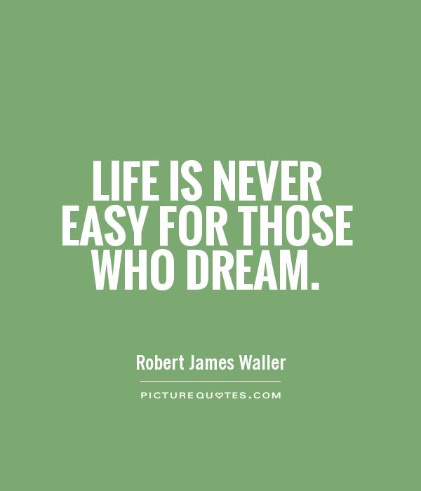 Life Is Never Easy For Those Who Dream Picture Quote #1