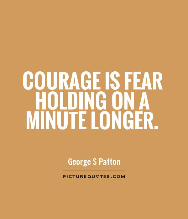 Courage is fear holding on a minute longer Picture Quote #1