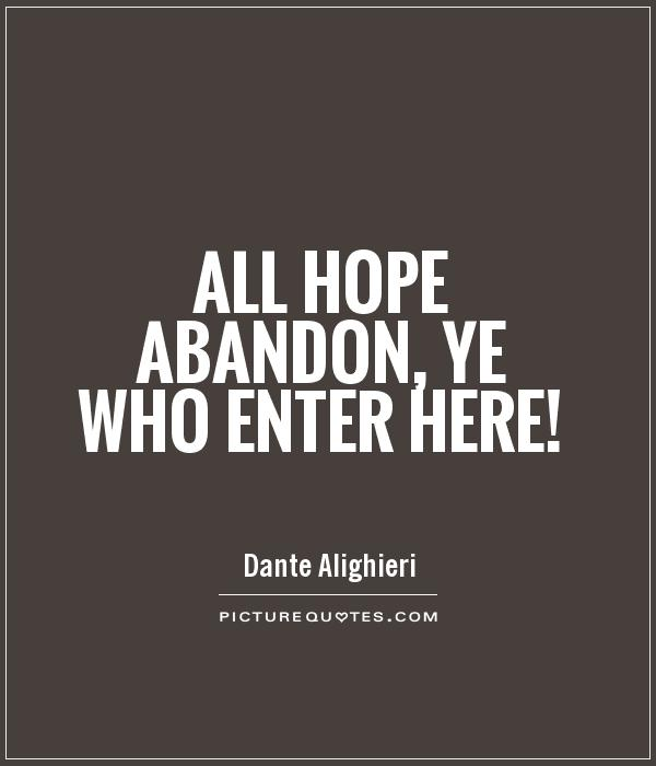 All hope abandon, ye who enter here! Picture Quote #1