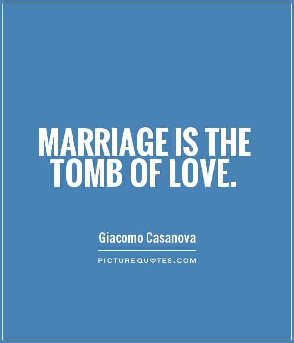 Marriage is the tomb of love Picture Quote #1