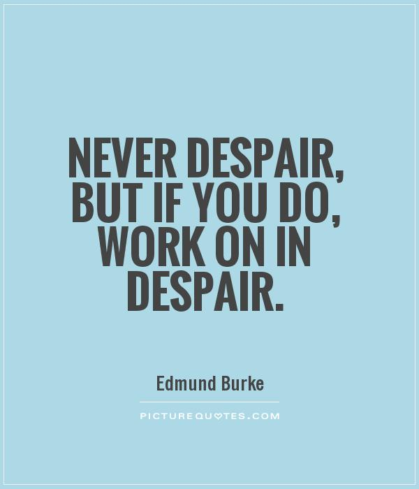 Never despair, but if you do, work on in despair Picture Quote #1