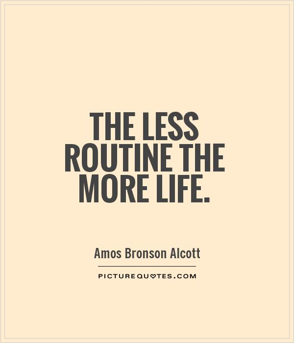 The less routine the more life Picture Quote #1