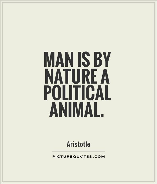 Man is by nature a political animal Picture Quote #1