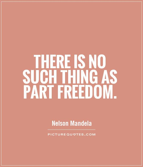 There is no such thing as part freedom Picture Quote #1
