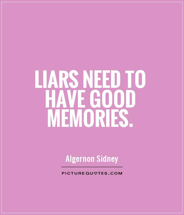 Good Memories Quotes: Liars Need To Have Good Memories