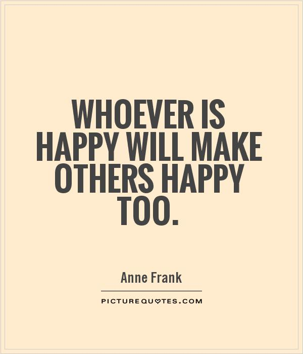 Make others happy quotes sayings make others happy picture quotes whoever is happy will make others happy too picture quote 1 ccuart Choice Image