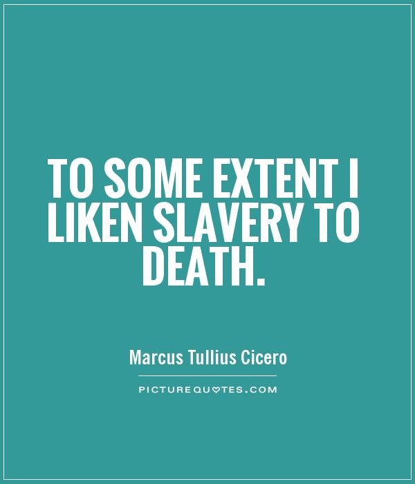 To some extent I liken slavery to death Picture Quote #1