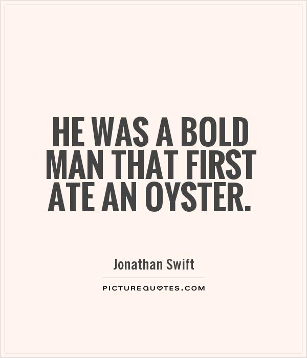 He was a bold man that first ate an oyster Picture Quote #1