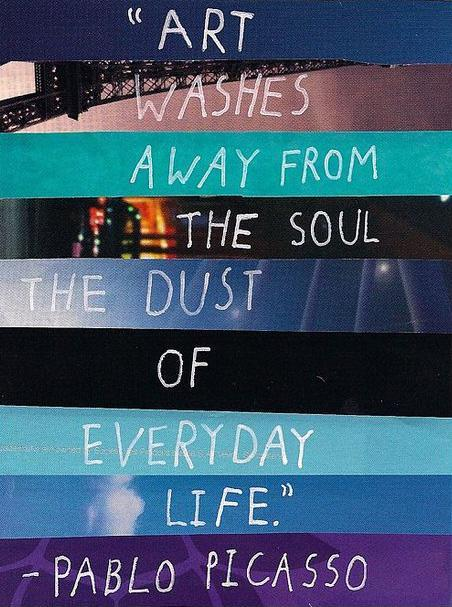 Art washes away from the soul the dust of everyday life Picture Quote #1