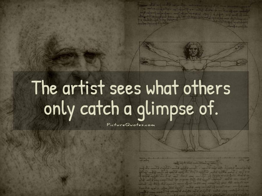 The artist sees what others only catch a glimpse of Picture Quote #1