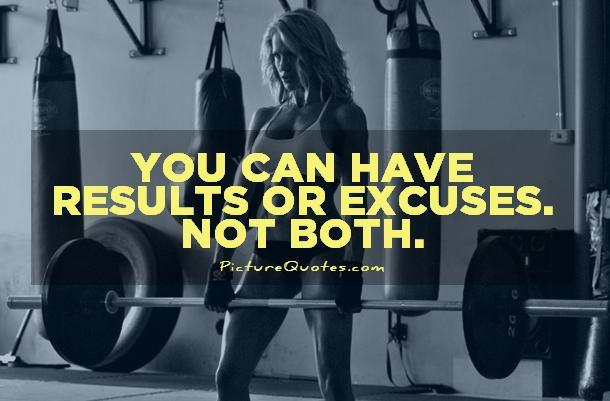 You can have results or excuses. Not both Picture Quote #1