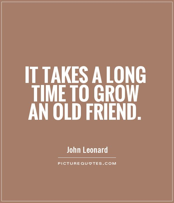 It takes a long time to grow an old friend Picture Quote #1