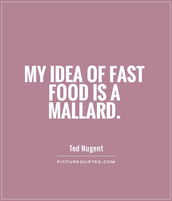 My idea of fast food is a mallard Picture Quote #1