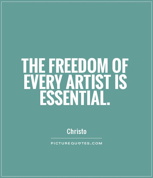 The freedom of every artist is essential Picture Quote #1