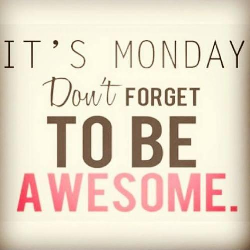 It's Monday. Don't forget to be awesome Picture Quote #1