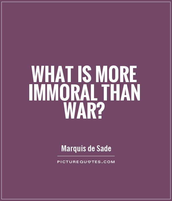 What is more immoral than war? Picture Quote #1