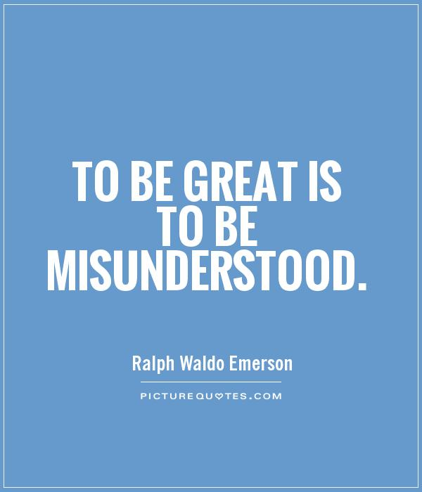 To be great is to be misunderstood Picture Quote #1