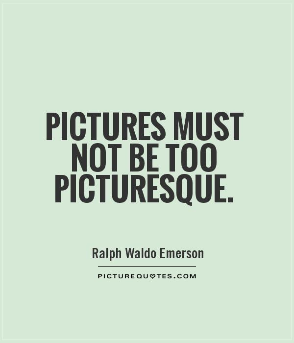 Pictures must not be too picturesque Picture Quote #1