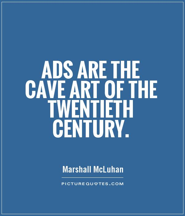 Ads are the cave art of the twentieth century Picture Quote #1