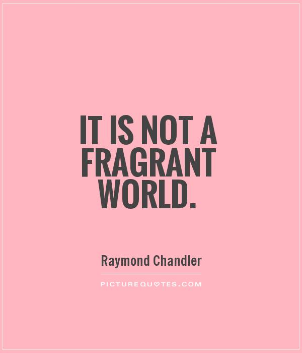 It is not a fragrant world Picture Quote #1
