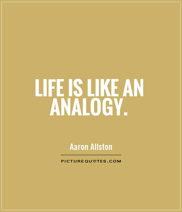 Life is like an analogy Picture Quote #1