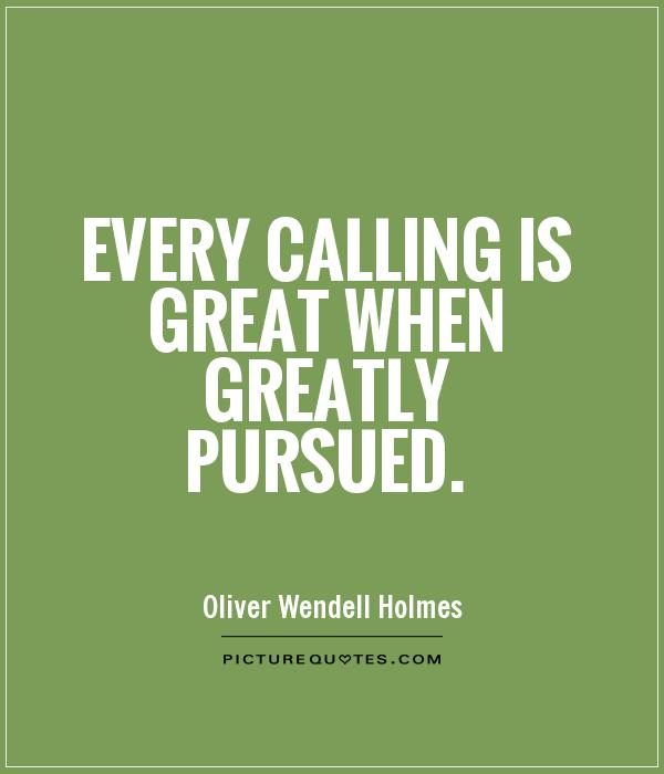 Every calling is great when greatly pursued Picture Quote #1