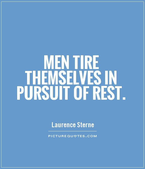 Men tire themselves in pursuit of rest Picture Quote #1