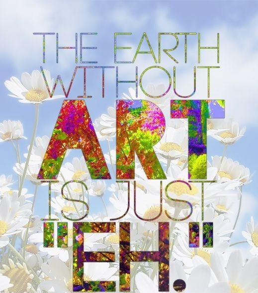 The Earth without art is just eh Picture Quote #2