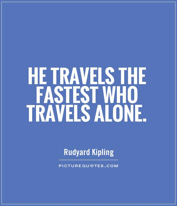 He travels the fastest who travels alone Picture Quote #1