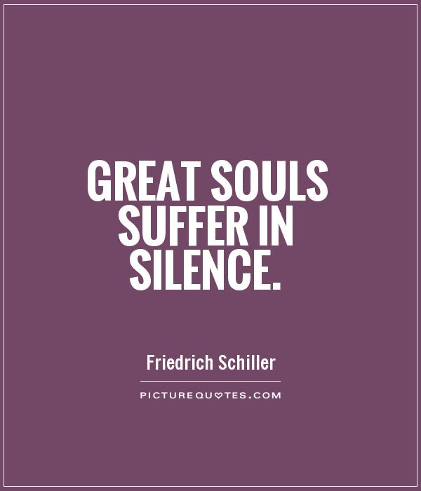 Great souls suffer in silence Picture Quote #1