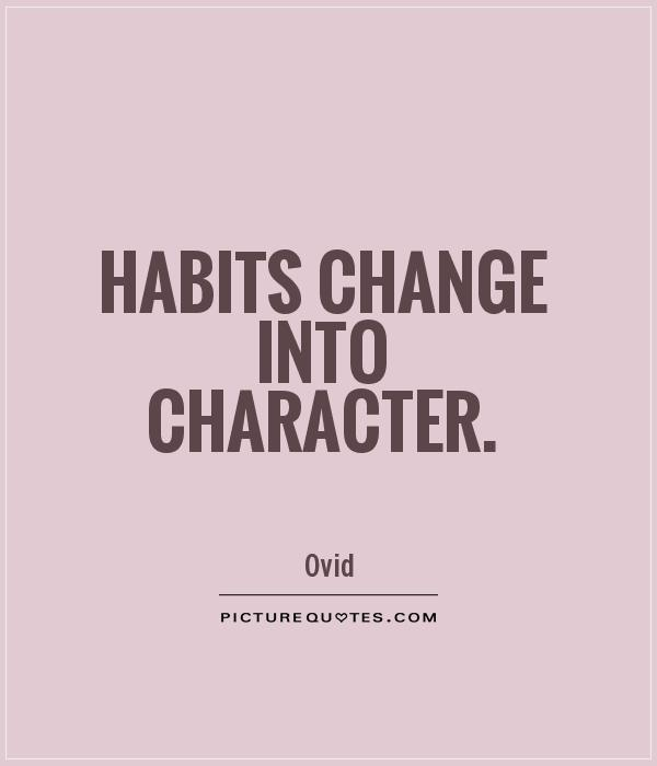 Habits change into character Picture Quote #1