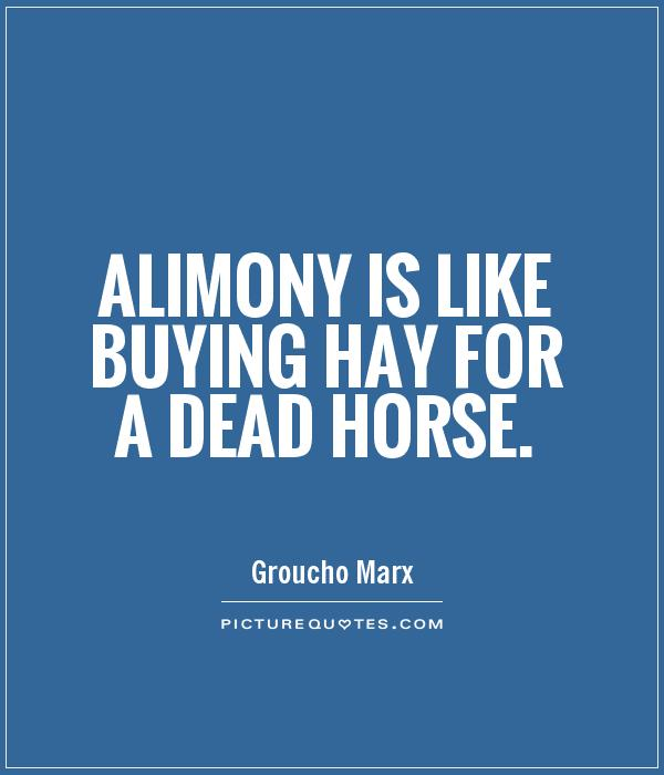 Alimony is like buying hay for a dead horse Picture Quote #1