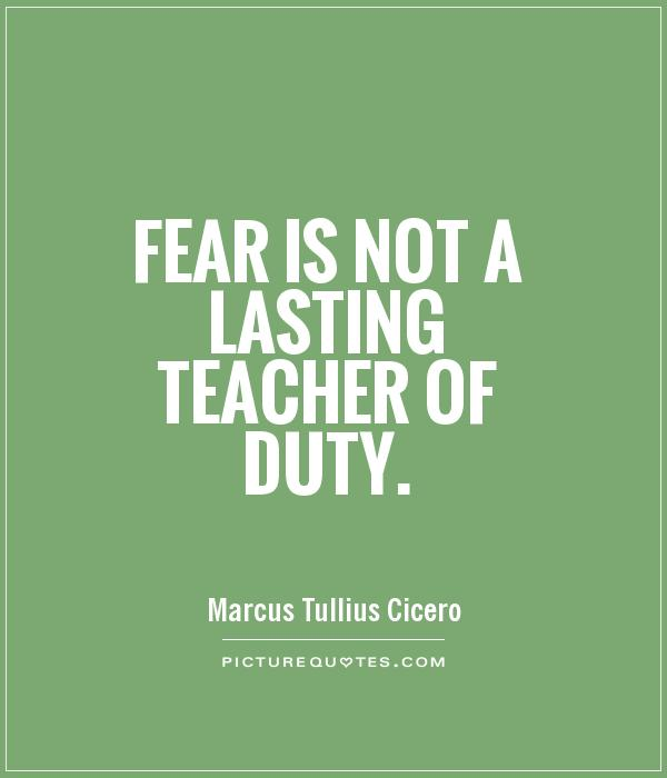 Fear is not a lasting teacher of duty Picture Quote #1