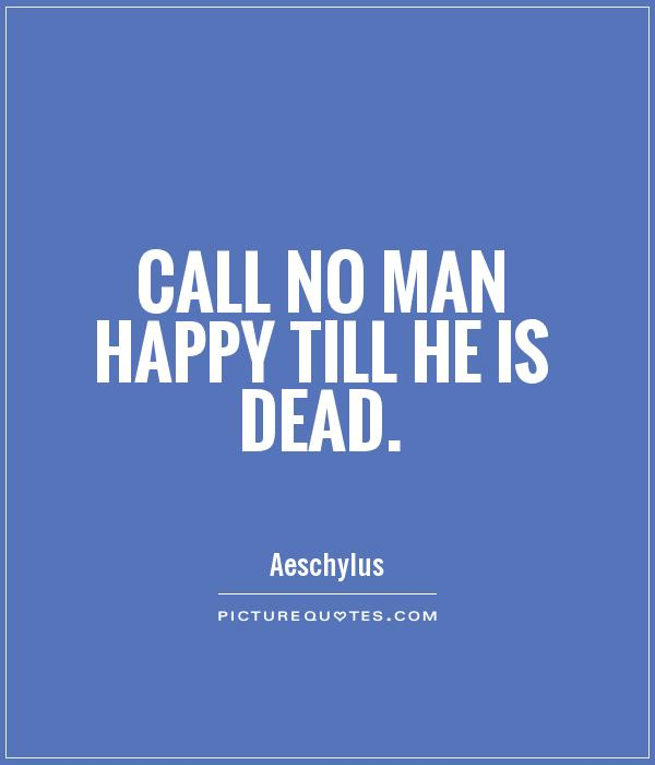 Call no man happy till he is dead Picture Quote #1