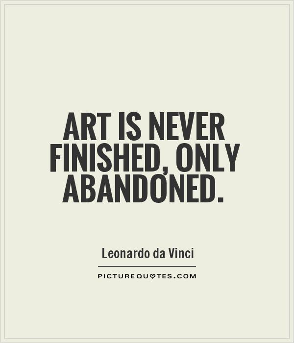 Art is never finished, only abandoned. Picture Quote #1