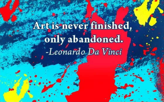 Art is never finished, only abandoned. Picture Quote #2